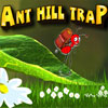 Click here to play Ant Hill Trap